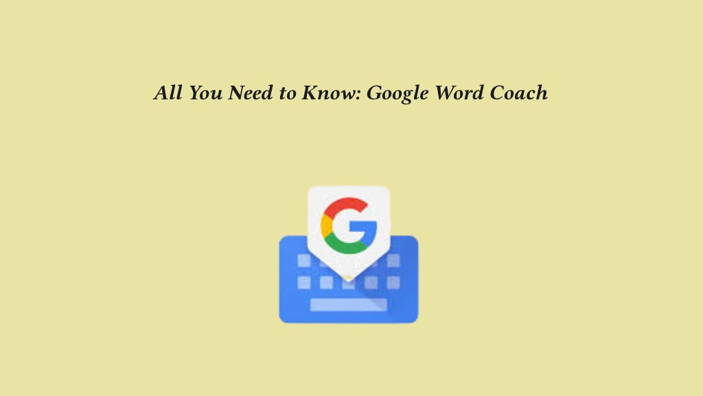 All You Need to Know: Google Word Coach – Vocabulary Builder Dictionary & Play a Word Fun Game