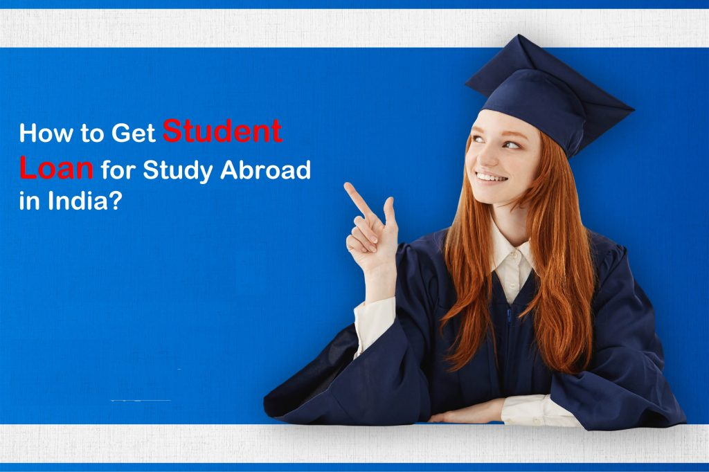 How to Get Student Loan for Study Abroad in India?
